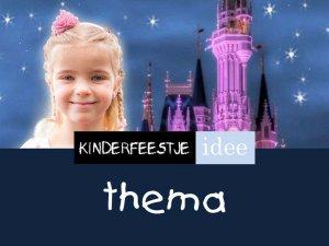 thema kinderfeestje ideeën en organiseren kinderfeest